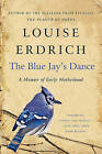 The Blue Jay's Dance: A Birth Year by Louise Erdrich (Paperback / softback)