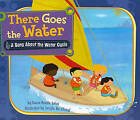 There Goes the Water: A Song about the Water Cycle by Laura Purdie Salas (Hardback, 2010)