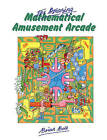 The Amazing Mathematical Amusement Arcade by Brian Bolt (Paperback, 1984)