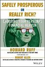Safely Prosperous or Really Rich: Choosing Your Personal Financial Heaven by Howard Ruff (Paperback, 2013)