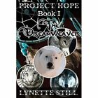 Project Hope Book I - The Dreamweaver Still Lynette Paperback Print on Demand Bo