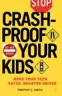 Crashproof Your Kids : Make Your Teen a Safer, Smarter Driver by Timothy C. Smith (2006, Paperback)