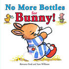 No More Bottles for Bunny by Bernette Ford (Board book, 2008)