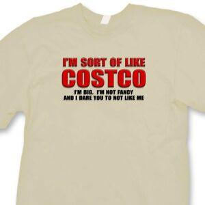 f1324c1ccae08 I m Sort Of Like Costco Big Not Fancy Funny T-shirt Novelty Gift Tee ...
