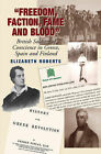 Freedom, Faction, Fame and Blood: British Soldiers of Conscience in Greece, Spain and Finland by Elizabeth Roberts (Hardback, 2010)
