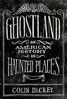 Ghostland: An American History in Haunted Places by Colin Dickey (Hardback, 2016)