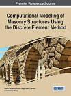 Computational Modeling of Masonry Structures Using the Discrete Element Method by IGI Global (Hardback, 2016)