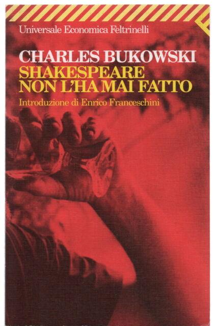 Charles Bukowski SHAKESPEARE NON L'HA MAI FATTO UE Feltrinelli 1997