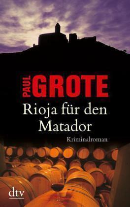 Grote, Paul - Rioja für den Matador. Kriminalroman /4