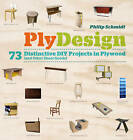 Plydesign: 73 Distinctive DIY Projects in Plywood (and Other Sheet Goods) by Philip Schmidt (Paperback, 2012)