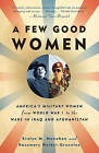 A Few Good Women: America's Military Women from World War I to the Wars in Iraq and Afghanistan by Evelyn Monahan, Rosemary Neidel-Greenlee (Paperback / softback, 2011)