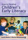 How to Develop Children's Early Literacy: A Guide for Professional Carers and Educators by Marian R. Whitehead, Laurie Makin (Hardback, 2003)
