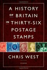 A History of Britain in Thirty-Six Postage Stamps by Chris West (2013, Hardcover)