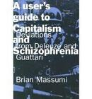 A User's Guide to Capitalism and Schizophrenia: Deviations from Deleuze and Guattari by Brian Massumi (Paperback, 1992)