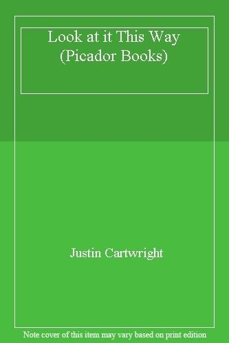 Look at it This Way (Picador Books) By Justin Cartwright