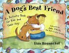 A Dog's Best Friend: An Activity Book for Kids and Their Dogs by Lisa Rosenthal, John Caruso (Paperback, 1999)