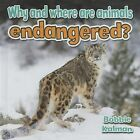 Why and Where Are Animals Endangered? by Bobbie Kalman (Hardback, 2015)
