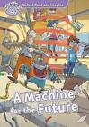 Oxford Read and Imagine: Level 4: A Machine for the Future: 4 by Paul Shipton (Paperback, 2015)
