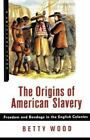 Hill and Wang Critical Issues: The Origins of American Slavery : Freedom and Bondage in the English Colonies by Betty Wood (1998, Paperback)