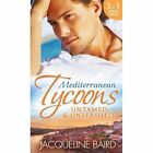 Mediterranean Tycoons: Untamed & Unleashed: Picture of Innocence / Untamed Italian, Blackmailed Innocent / The Italian's Blackmailed Mistress by Jacqueline Baird (Paperback, 2014)