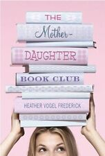 The Mother-Daughter Book Club: The Mother-Daughter Book Club by Heather Vogel Frederick (2007, Hardcover)