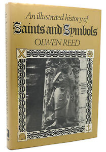 Olwen Reed AN ILLUSTRATED HISTORY OF SAINTS AND SYMBOLS  1st Edition 1st Printin