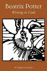 Beatrix Potter: Writing in Code by M. Daphne Kutzer (Paperback, 2013)