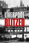 Liverpool Blitzed: Seventy Years On by Neil Holmes (Hardback, 2011)