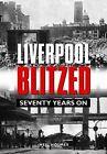 Liverpool Blitzed: Seventy Years On by Neil Holmes (Hardback, 2011)