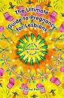 The Ultimate Guide to Pregnancy for Lesbians : Tips and Techniques from Conception Through Birth - How to Stay Sane and Care for Yourself by Rachel Pepper (1999, Paperback)