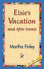 Elsie's Vacation and After Events by Martha Finley (Hardback, 2006)