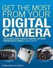 Get the Most from Your Digital Camera: The Ultimate Guide to Digital Cameras, Software, Printing and Technique by Simon Joinson (Paperback, 2007)