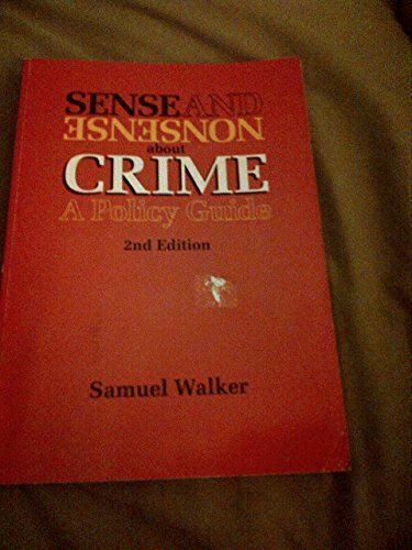 Walker, Samuel, Sense and Nonsense About Crime: A Policy Guide (Contemporary Iss