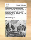 Comfort and Counsel Under the Sickness or Death or Pious Friends. a Sermon on Occasion or the Much Lamented Death or Mrs. Delicia Iremonger. by OB. Hughes, D.D. the Second Edition ... by Obadiah Hughes (Paperback / softback, 2010)