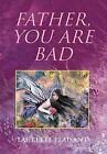 Father, You Are Bad by Laurette Plaisant (Hardback, 2012)
