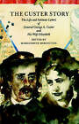 Custer Story: The Life and Intimate Letters of General George A. Custer and His Wife Elizabeth by Elizabeth Bacon Custer, George A. Custer (Paperback, 1987)