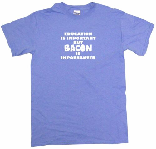 Education is Important But Bacon is Importanter Mens Tee Shirt Pick Size /& Color