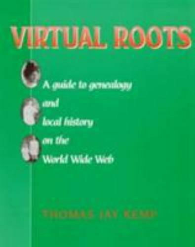 Virtual Roots : A Guide to Genealogy and Local History on the World Wide Web