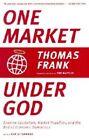 One Market under God: Extreme Capitalism, Market Populism, and the End of Economic Democracy by Thomas Frank (Paperback, 2005)