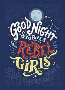 Good Night Stories for Rebel Girls by Elena Favilli, Francesca Cavallo