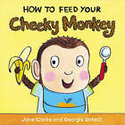 How to Feed Your Cheeky Monkey by Jane Clarke (Board book, 2015)