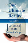 The Our Ultimate Reality Newsletters, Volume 2, 2006 by Adrian P Cooper (Paperback / softback, 2008)