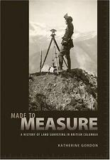 Made to Measure : A History of Land Surveying in British Columbia