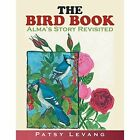 The Bird Book: Alma's Story by Patsy Levang (Paperback / softback, 2014)