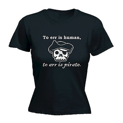 TO ERR IS HUMAN TO ARR IS PIRATE FUNNY LADIES T SHIRT COMEDY TOP GIFT PRESENT