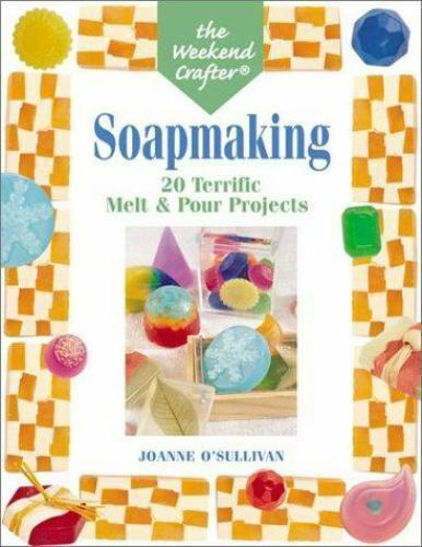 Weekend Crafter Soapmaking 20 Terrific Melt And Pour Projects By