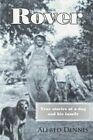 Rover: True Stories of a Dog and His Family by Alfred Dennis (Paperback, 2014)