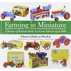 Farming in Miniature: A Review of British-Made Toy Farm Vehicles Up to 1980: Volume 2 by Robert Newson, Peter Wade-Martins, Adrian Little (Hardback, 2014)
