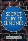 Secret Bury St Edmunds by Martyn Taylor (Paperback, 2014)