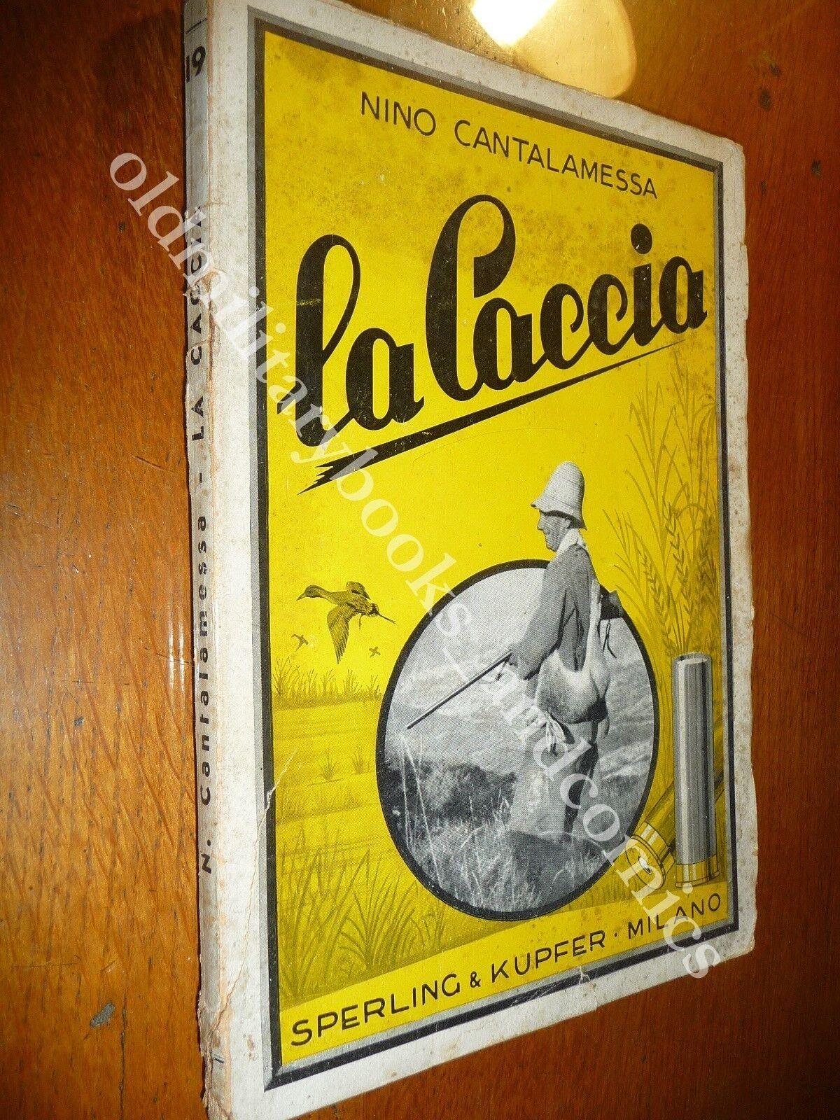 LA CACCIA NINO CANTALAMESSA SPERLING & KUPFER I^ Ed. 1950 INTERESSANTE VOLUME